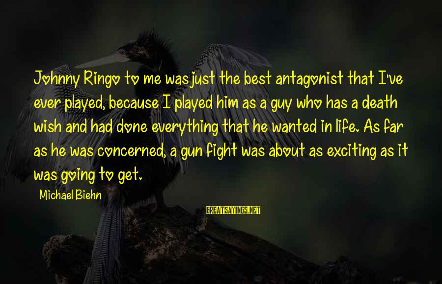 Exciting Life Sayings By Michael Biehn: Johnny Ringo to me was just the best antagonist that I've ever played, because I