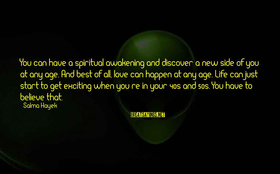 Exciting Life Sayings By Salma Hayek: You can have a spiritual awakening and discover a new side of you at any