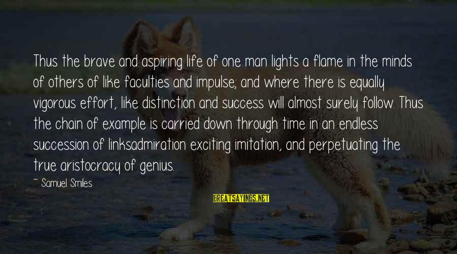 Exciting Life Sayings By Samuel Smiles: Thus the brave and aspiring life of one man lights a flame in the minds