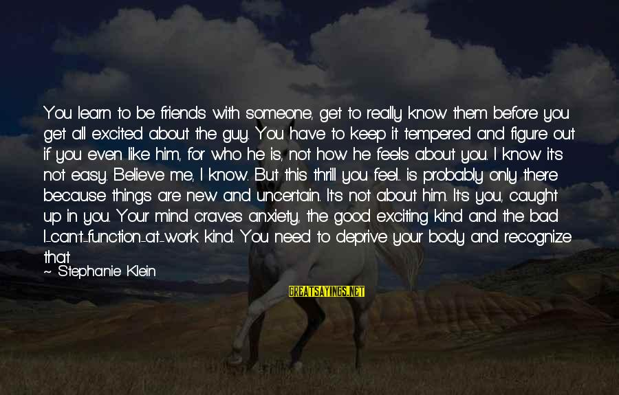 Exciting Life Sayings By Stephanie Klein: You learn to be friends with someone, get to really know them before you get