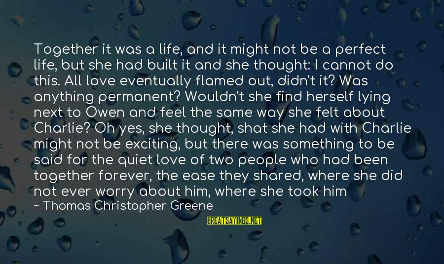Exciting Life Sayings By Thomas Christopher Greene: Together it was a life, and it might not be a perfect life, but she