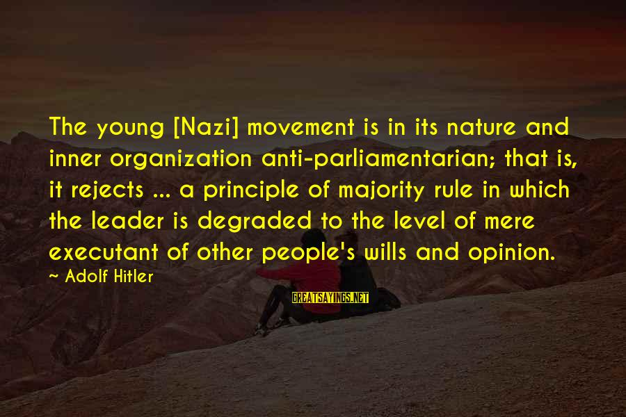 Executant Sayings By Adolf Hitler: The young [Nazi] movement is in its nature and inner organization anti-parliamentarian; that is, it