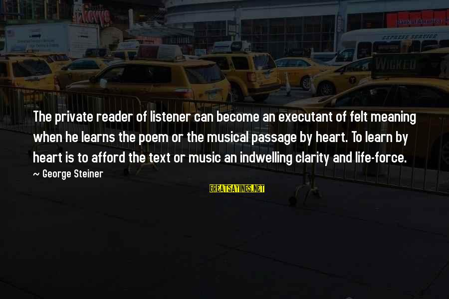 Executant Sayings By George Steiner: The private reader of listener can become an executant of felt meaning when he learns