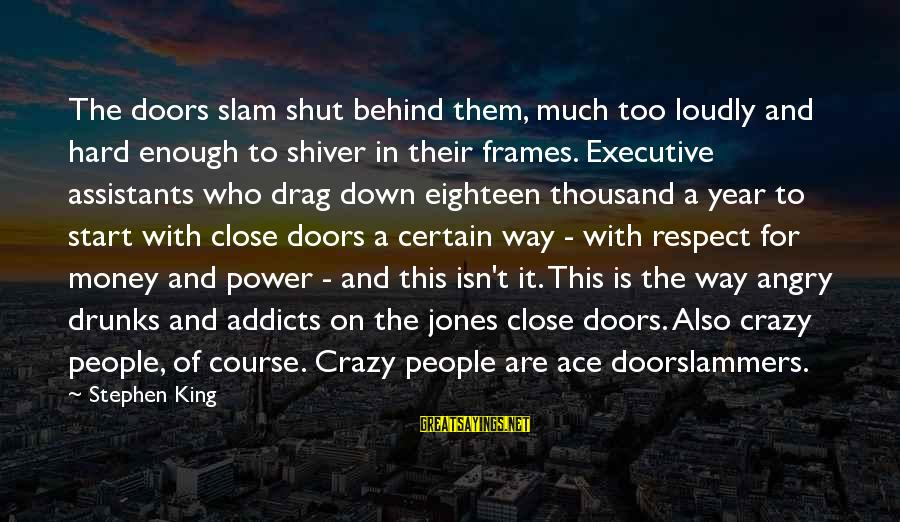 Executive Assistants Sayings By Stephen King: The doors slam shut behind them, much too loudly and hard enough to shiver in