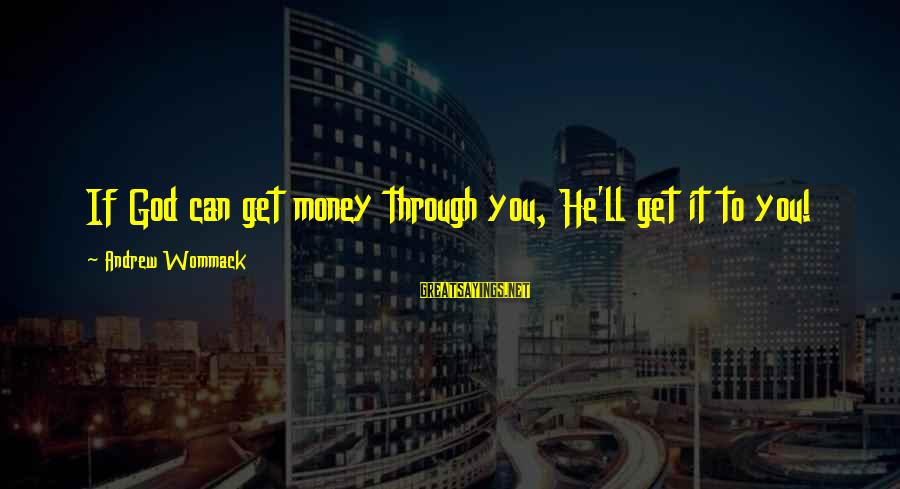Exes And Used Toys Sayings By Andrew Wommack: If God can get money through you, He'll get it to you!