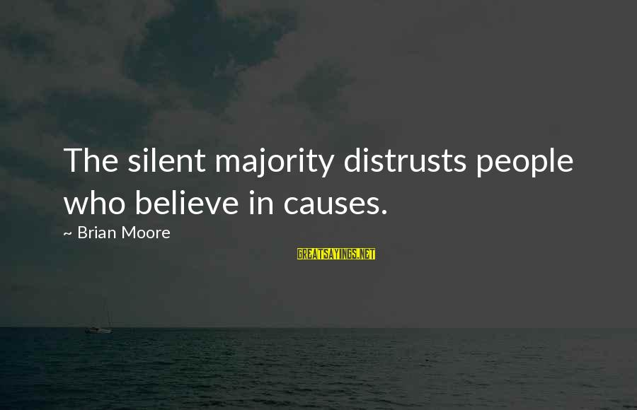 Exes And Used Toys Sayings By Brian Moore: The silent majority distrusts people who believe in causes.