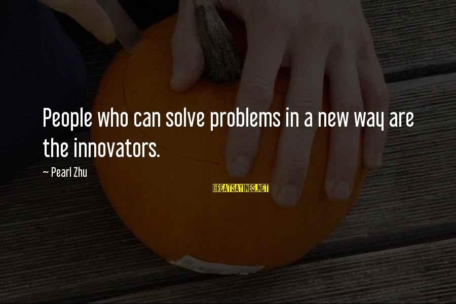 Exes And Used Toys Sayings By Pearl Zhu: People who can solve problems in a new way are the innovators.