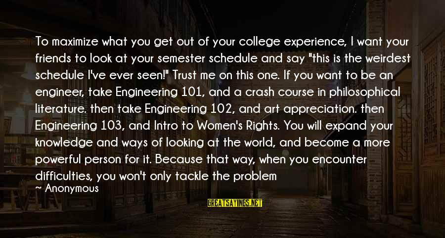 Expand Your Knowledge Sayings By Anonymous: To maximize what you get out of your college experience, I want your friends to