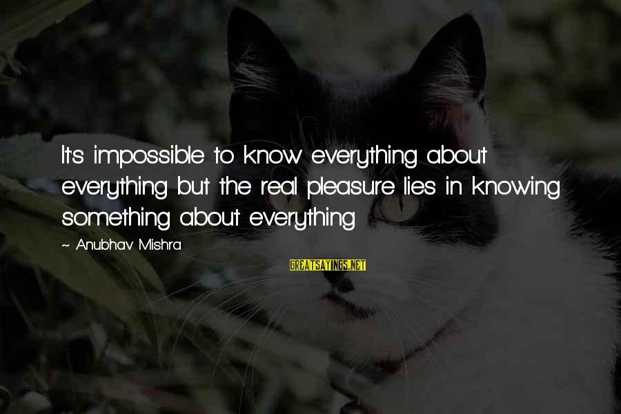 Expand Your Knowledge Sayings By Anubhav Mishra: It's impossible to know everything about everything but the real pleasure lies in knowing something