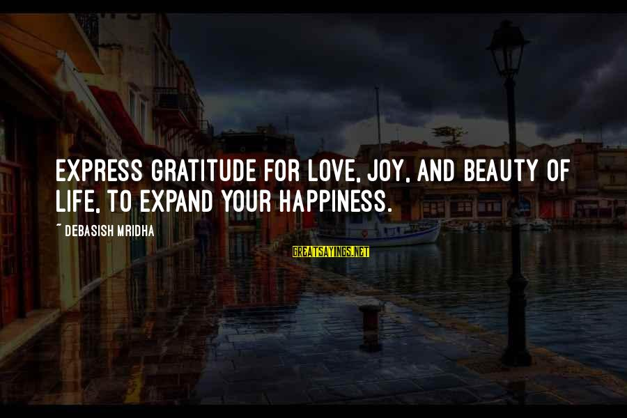 Expand Your Knowledge Sayings By Debasish Mridha: Express gratitude for love, joy, and beauty of life, to expand your happiness.