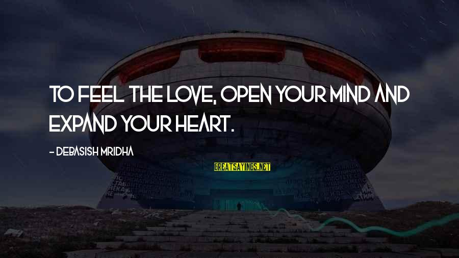 Expand Your Knowledge Sayings By Debasish Mridha: To feel the love, open your mind and expand your heart.