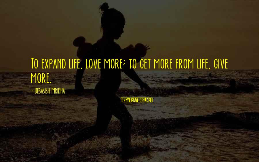 Expand Your Knowledge Sayings By Debasish Mridha: To expand life, love more; to get more from life, give more.