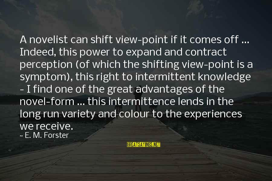 Expand Your Knowledge Sayings By E. M. Forster: A novelist can shift view-point if it comes off ... Indeed, this power to expand