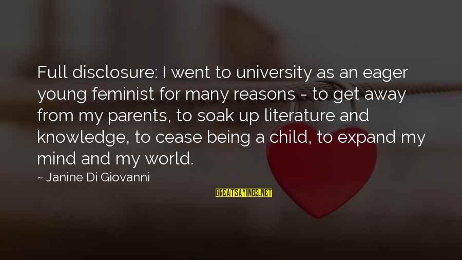 Expand Your Knowledge Sayings By Janine Di Giovanni: Full disclosure: I went to university as an eager young feminist for many reasons -