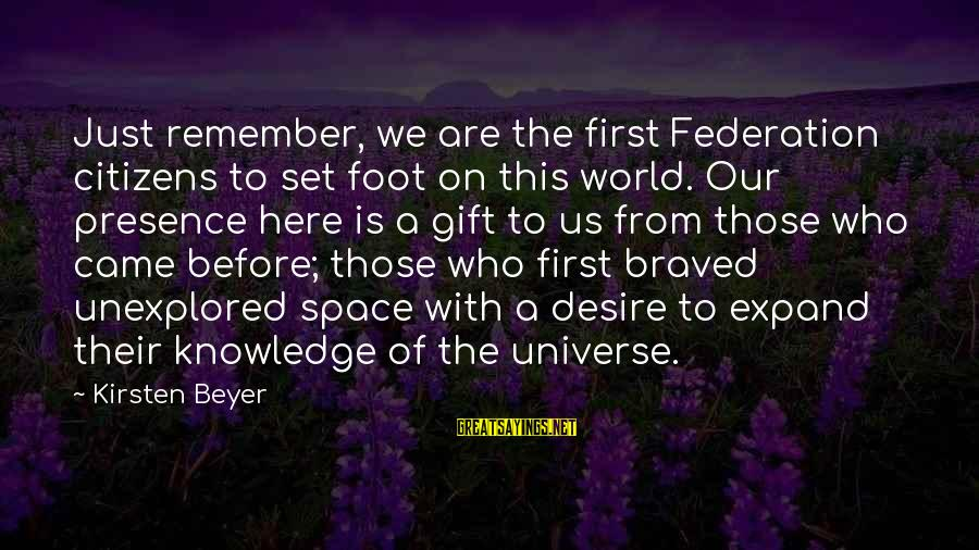 Expand Your Knowledge Sayings By Kirsten Beyer: Just remember, we are the first Federation citizens to set foot on this world. Our