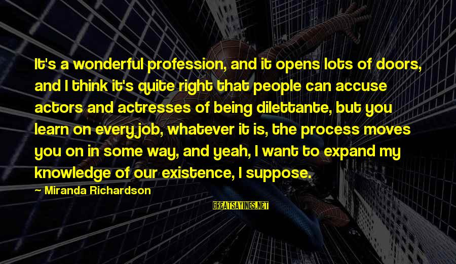 Expand Your Knowledge Sayings By Miranda Richardson: It's a wonderful profession, and it opens lots of doors, and I think it's quite