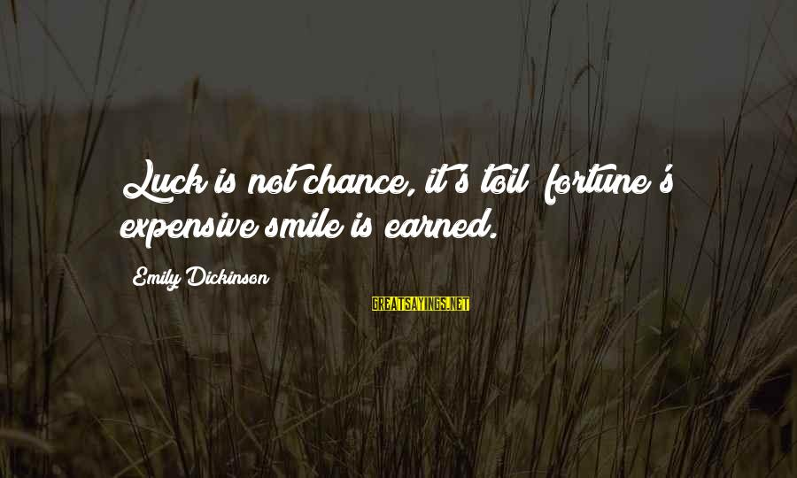 Expensive Smile Sayings By Emily Dickinson: Luck is not chance, it's toil; fortune's expensive smile is earned.