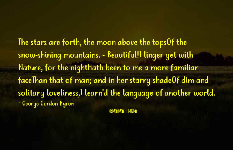 Expensive Smile Sayings By George Gordon Byron: The stars are forth, the moon above the topsOf the snow-shining mountains. - Beautiful!I linger