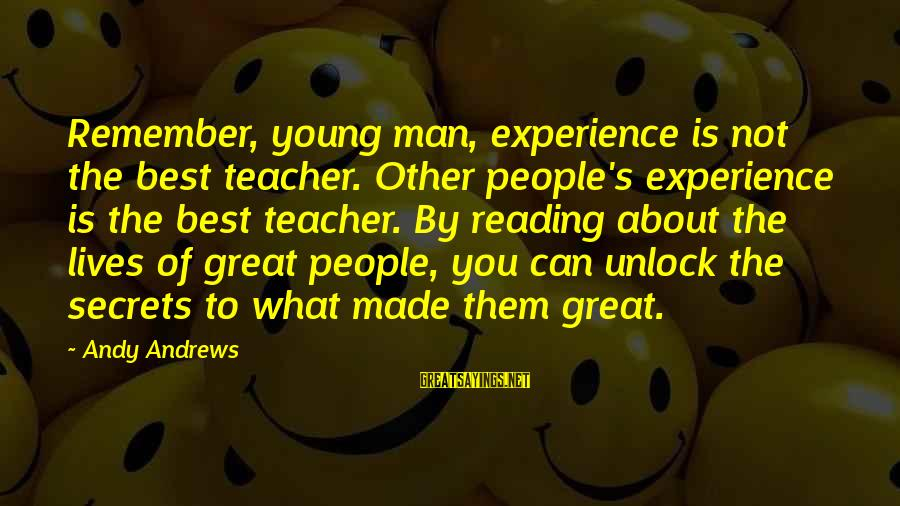 Experience Is The Best Teacher Sayings By Andy Andrews: Remember, young man, experience is not the best teacher. Other people's experience is the best