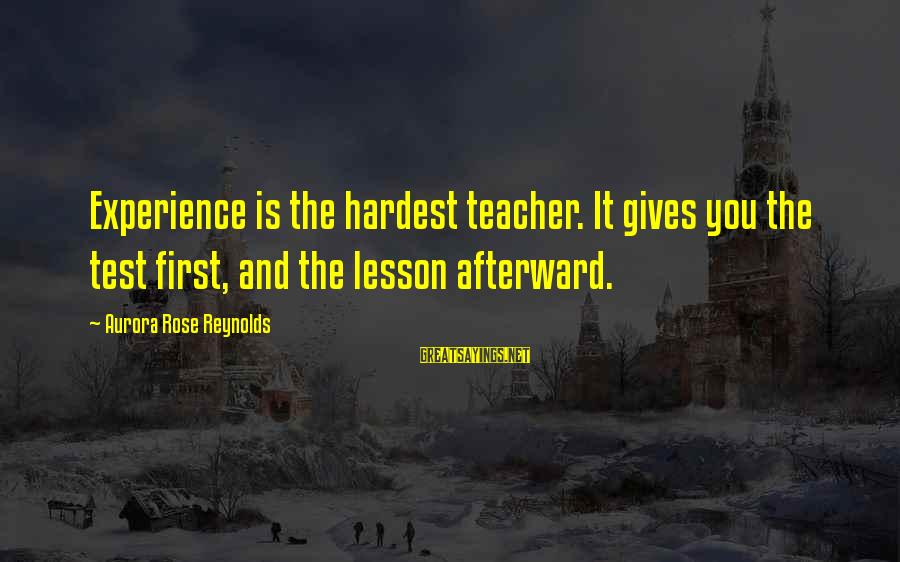 Experience Is The Best Teacher Sayings By Aurora Rose Reynolds: Experience is the hardest teacher. It gives you the test first, and the lesson afterward.