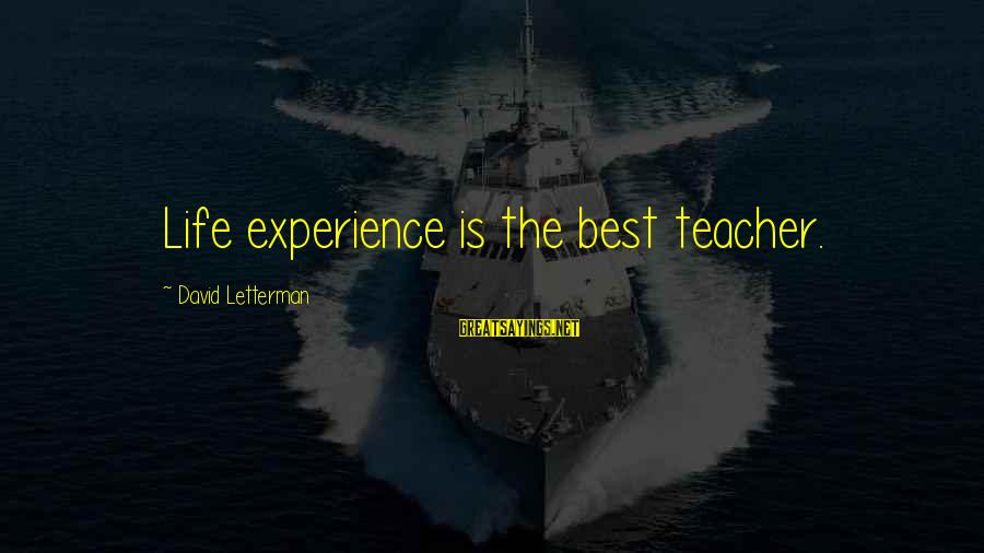 Experience Is The Best Teacher Sayings By David Letterman: Life experience is the best teacher.