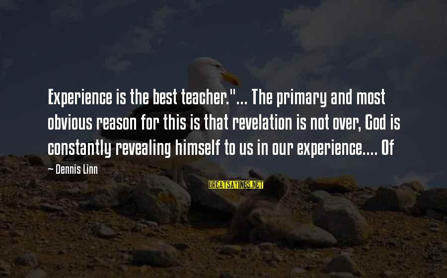"""Experience Is The Best Teacher Sayings By Dennis Linn: Experience is the best teacher.""""... The primary and most obvious reason for this is that"""