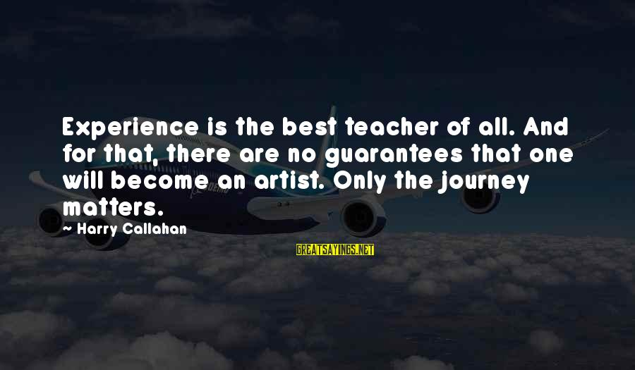 Experience Is The Best Teacher Sayings By Harry Callahan: Experience is the best teacher of all. And for that, there are no guarantees that