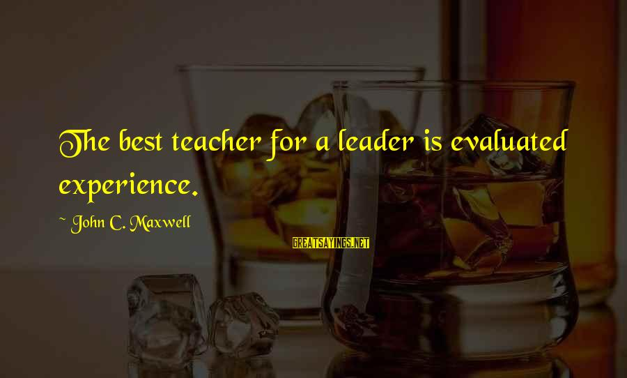 Experience Is The Best Teacher Sayings By John C. Maxwell: The best teacher for a leader is evaluated experience.