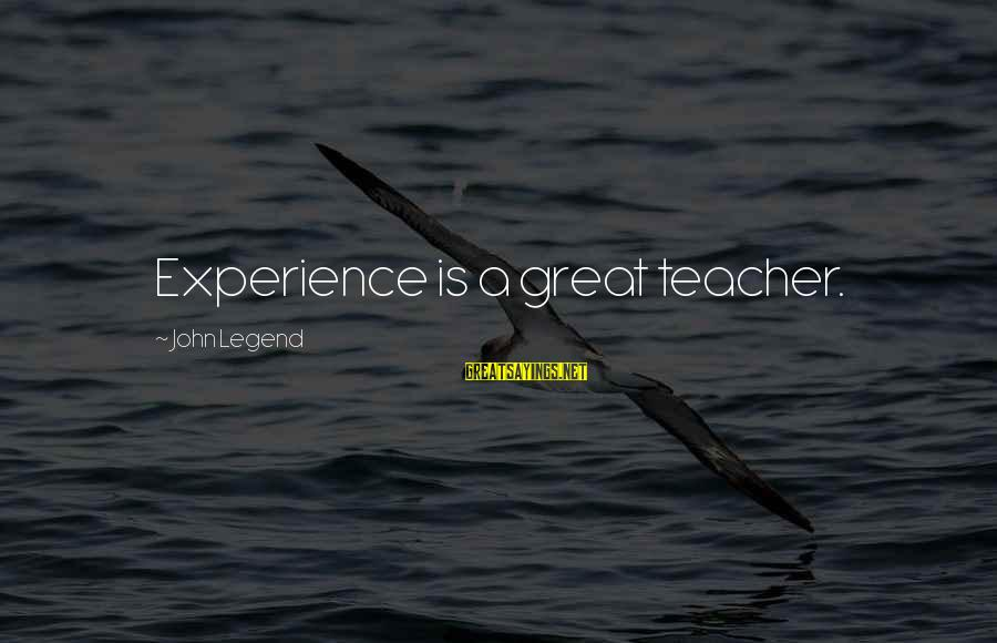 Experience Is The Best Teacher Sayings By John Legend: Experience is a great teacher.
