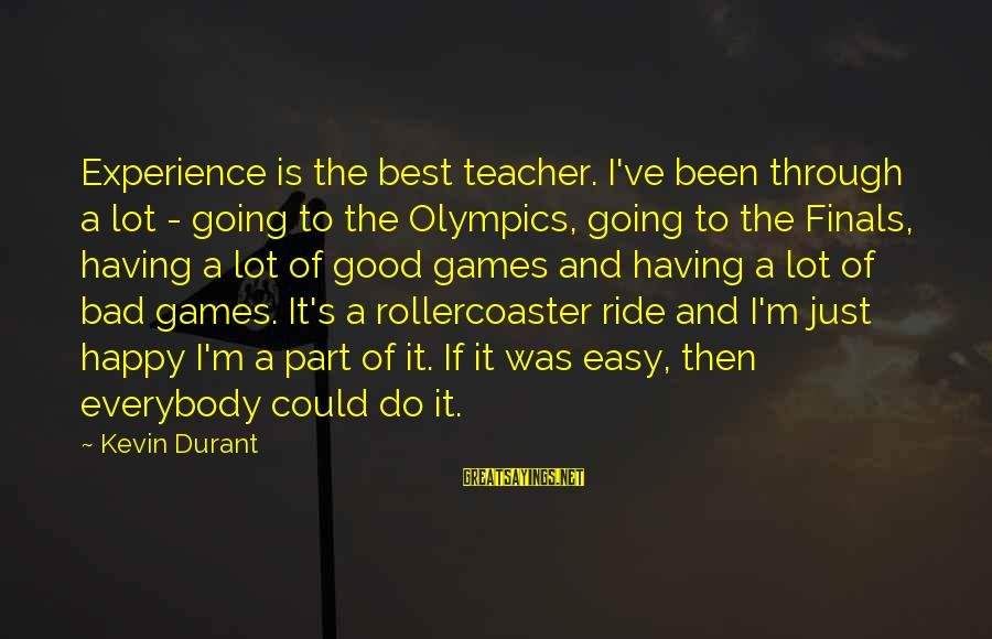 Experience Is The Best Teacher Sayings By Kevin Durant: Experience is the best teacher. I've been through a lot - going to the Olympics,
