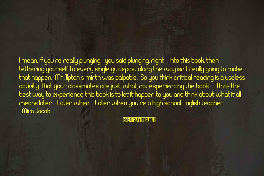 Experience Is The Best Teacher Sayings By Mira Jacob: I mean, if you're really plunging - you said plunging, right? - into this book,