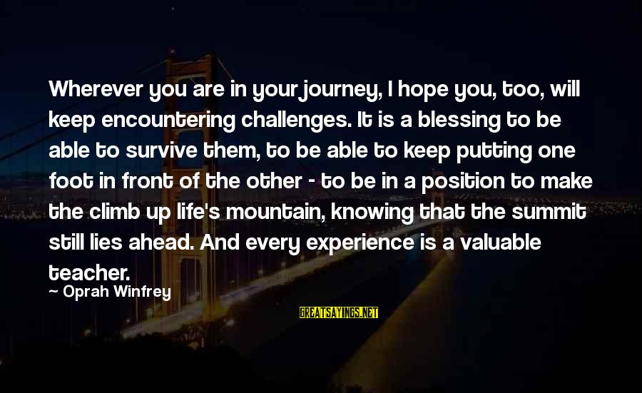 Experience Is The Best Teacher Sayings By Oprah Winfrey: Wherever you are in your journey, I hope you, too, will keep encountering challenges. It