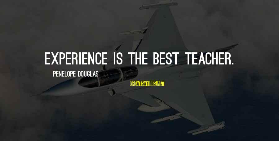 Experience Is The Best Teacher Sayings By Penelope Douglas: Experience is the best teacher.