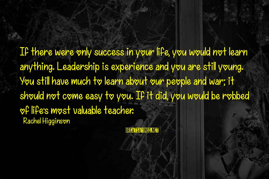 Experience Is The Best Teacher Sayings By Rachel Higginson: If there were only success in your life, you would not learn anything. Leadership is