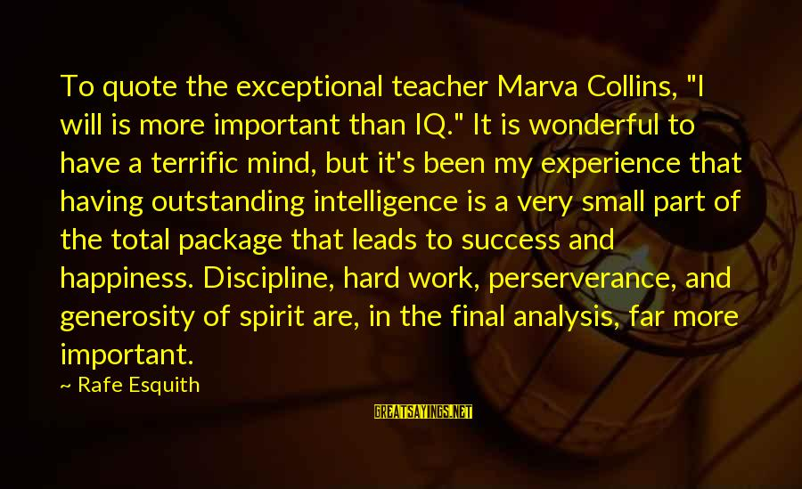 """Experience Is The Best Teacher Sayings By Rafe Esquith: To quote the exceptional teacher Marva Collins, """"I will is more important than IQ."""" It"""