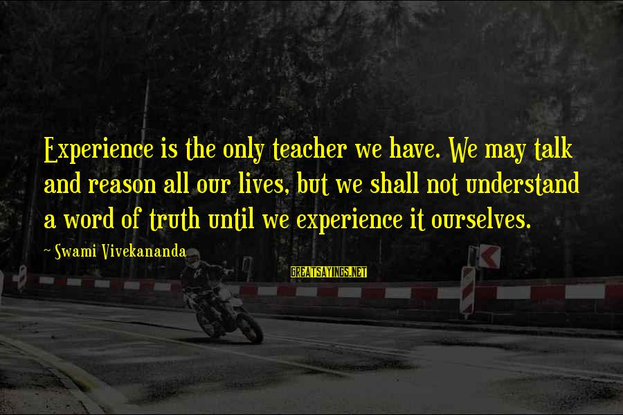 Experience Is The Best Teacher Sayings By Swami Vivekananda: Experience is the only teacher we have. We may talk and reason all our lives,