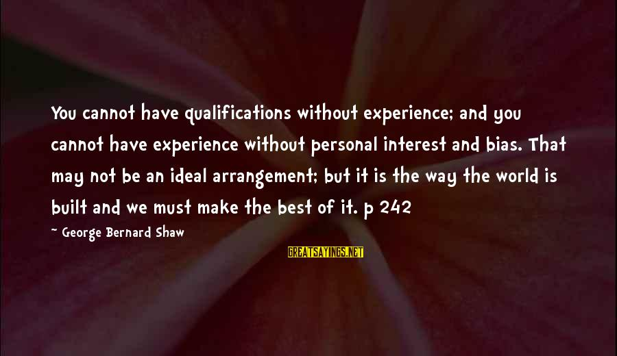 Experience Vs Qualifications Sayings By George Bernard Shaw: You cannot have qualifications without experience; and you cannot have experience without personal interest and