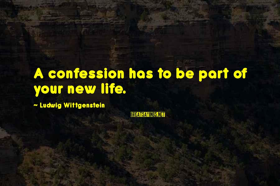 Experience Vs Qualifications Sayings By Ludwig Wittgenstein: A confession has to be part of your new life.