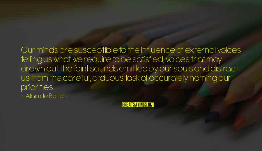 External Influence Sayings By Alain De Botton: Our minds are susceptible to the influence of external voices telling us what we require