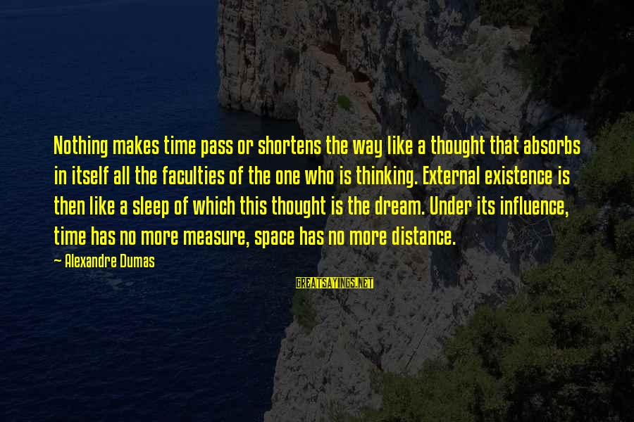 External Influence Sayings By Alexandre Dumas: Nothing makes time pass or shortens the way like a thought that absorbs in itself