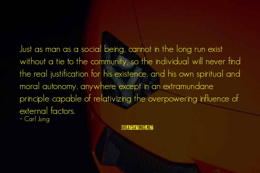 External Influence Sayings By Carl Jung: Just as man as a social being, cannot in the long run exist without a