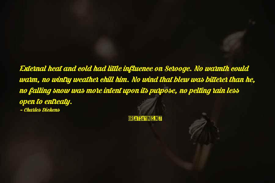 External Influence Sayings By Charles Dickens: External heat and cold had little influence on Scrooge. No warmth could warm, no wintry