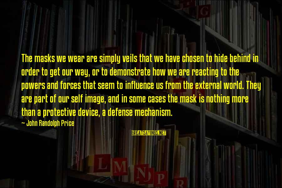 External Influence Sayings By John Randolph Price: The masks we wear are simply veils that we have chosen to hide behind in