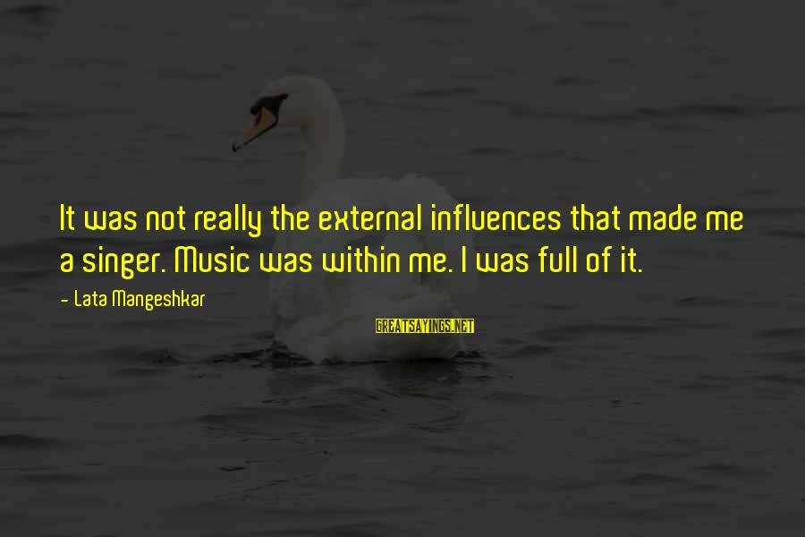 External Influence Sayings By Lata Mangeshkar: It was not really the external influences that made me a singer. Music was within