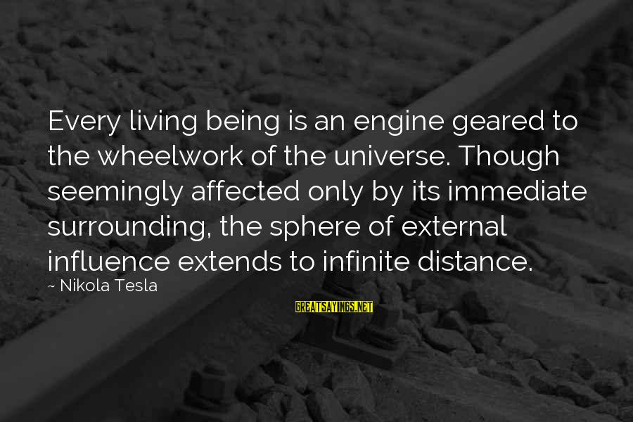 External Influence Sayings By Nikola Tesla: Every living being is an engine geared to the wheelwork of the universe. Though seemingly