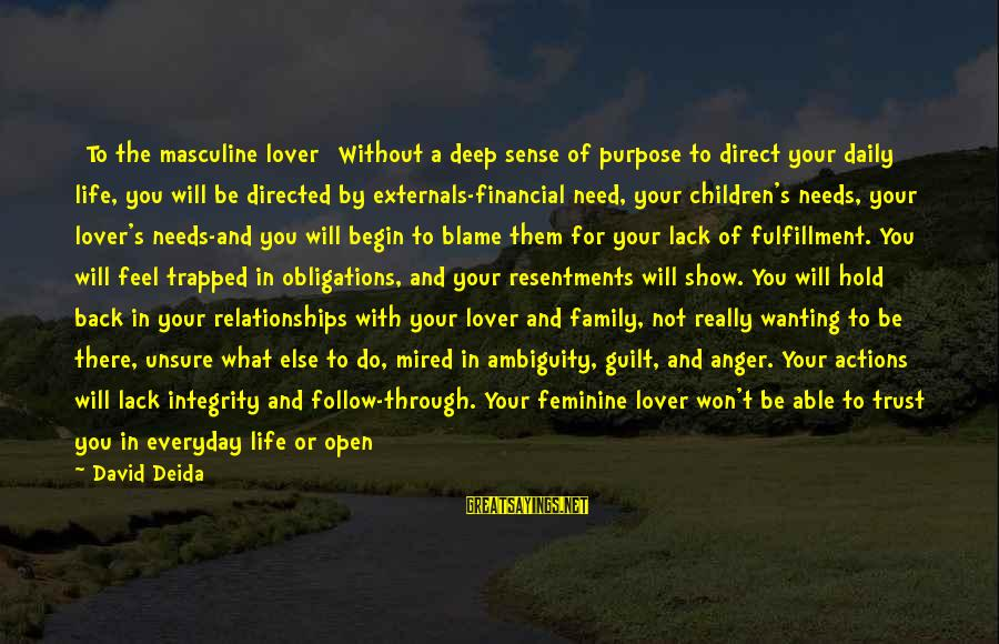 Externals Sayings By David Deida: [To the masculine lover] Without a deep sense of purpose to direct your daily life,