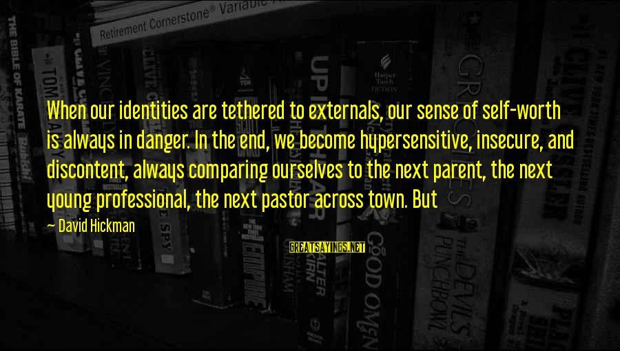 Externals Sayings By David Hickman: When our identities are tethered to externals, our sense of self-worth is always in danger.