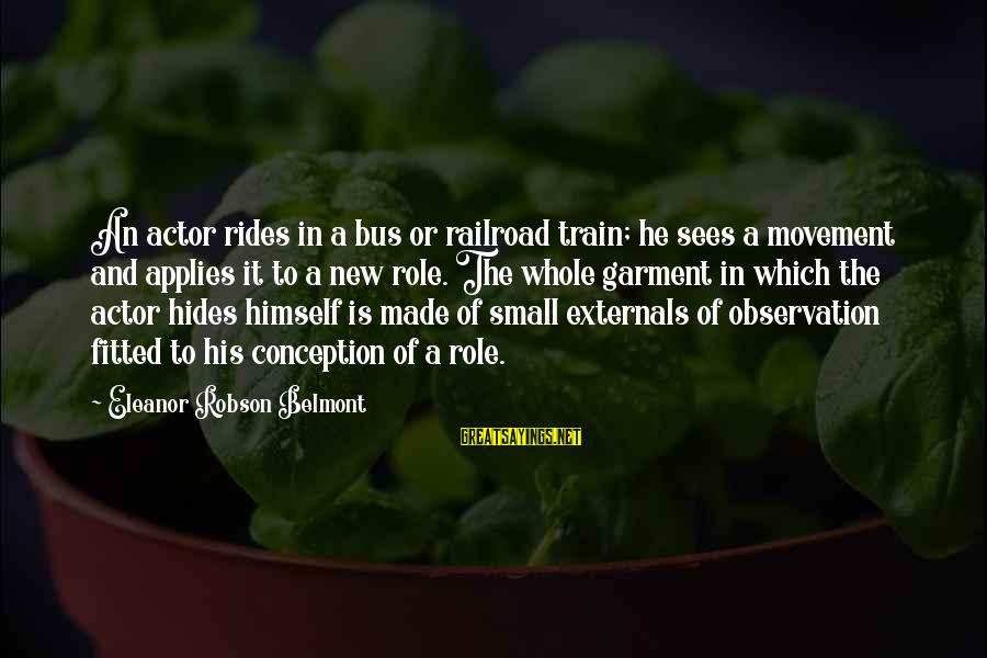 Externals Sayings By Eleanor Robson Belmont: An actor rides in a bus or railroad train; he sees a movement and applies