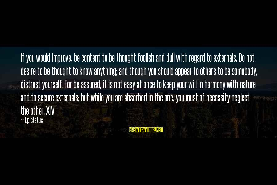Externals Sayings By Epictetus: If you would improve, be content to be thought foolish and dull with regard to