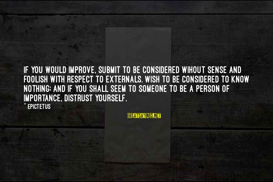 Externals Sayings By Epictetus: If you would improve, submit to be considered wihout sense and foolish with respect to